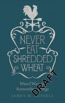Never Eat Shredded Wheat : Weird Ways to Remember Things
