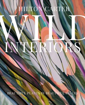 Wild Interiors : Beautiful Plants in Beautiful Spaces
