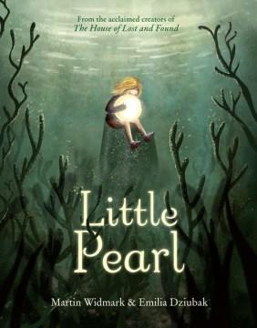 Little pearl / story by Martin Widmark ; illustrations by Emilia Dziubak.