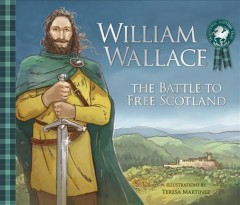 William Wallace : the battle to free Scotland