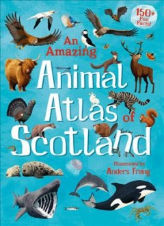 An amazing animal atlas of Scotland / illustrated by Anders Frang ; [text: Floris Books].