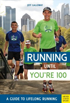 Running Until You're 100 : A Guide to Lifelong Running