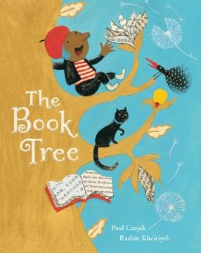 The book tree / written by Paul Czajak ; illustrated by Rashin Kheiriyeh.