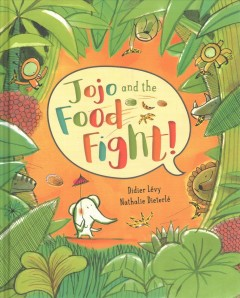 Jojo and the...food fight! / written by Didier Lévy ; illustrated by Nathalie Dieterlé ; translated by Lisa Rosinsky.