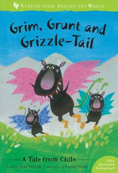 Grim, Grunt and Grizzle-tail : A Tale from Chile