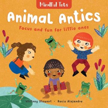 Animal antics : focus and fun for little ones