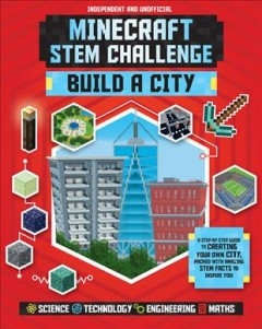 Minecraft Stem Challenge Build a City : A Step-by-step Guide to Creating Your Own City, Packed With Amazing Stem Facts to Inspire You!