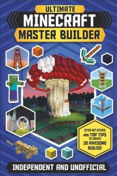 Ultimate Minecraft master builder / Step-by-Steps and Top Tips to Create 30 Awesome Builds!