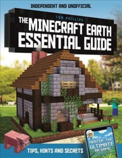 The Minecraft Earth Essential Guide : 100% Independent and Unofficial
