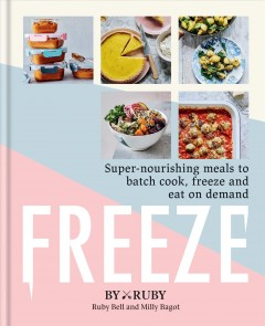 Freeze : Super Nourishing Meals to Batch Cook, Freeze and Eat on Demand