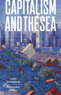 Capitalism and the Sea : The Maritime Factor in the Making of the Modern World