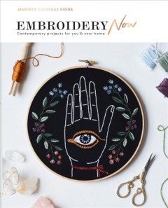 Embroidery Now : Contemporary Projects for You and Your Home