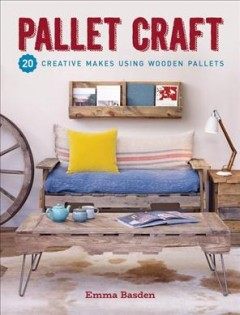 Pallet Craft : 20 Creative Makes Using Wooden Pallets