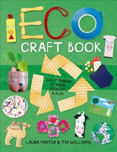 Eco Craft Book : Don't Throw It Away, Recreate & Play