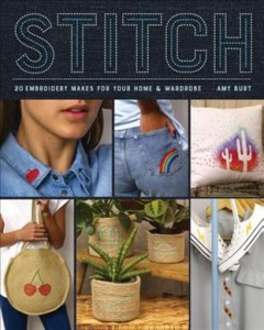 Stitch : Embroidery Makes for Your Home and Wardrobe