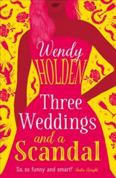 Three weddings and a scandal Wendy Holden