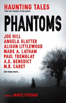Phantoms : haunting tales from masters of the genre / edited by Marie O'Regan.