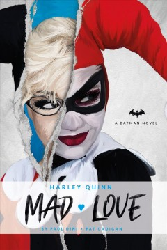 Harley Quinn : mad love / Paul Dini and Pat Cadigan ; based on the comic book by Paul Dini and Bruce Timm ; Harley Quinn created by Paul Dini and Bruce Timm.