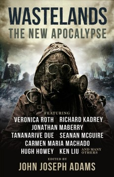 Wastelands : the new apocalypse / edited by John Joseph Adams.