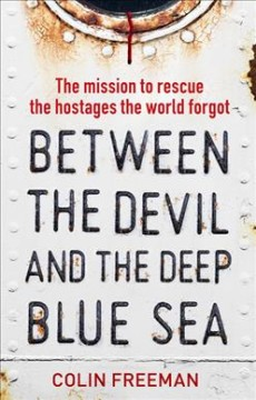 Between the Devil and the Deep Blue Sea : The Mission to Rescue the Hostages the World Forgot