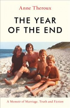 The Year of the End : A Memoir of Marriage, Truth and Fiction