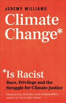 Climate Change Is Racist : Race, Privilege and the Struggle for Climate Justice