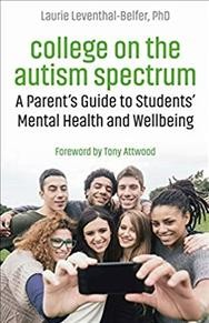College on the Autism Spectrum : A Parent's Guide to Students' Mental Health and Wellbeing