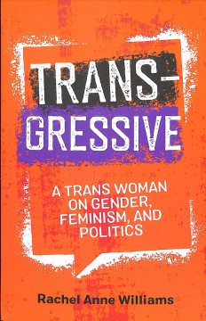 Transgressive : a trans woman on gender, feminism and politics