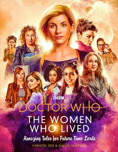 The women who lived : amazing tales for future Time Lords / Christel Dee & Simon Guerrier.