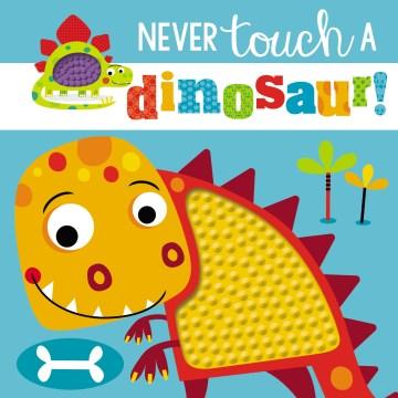Never touch a dinosaur!