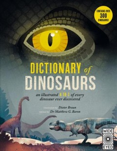 Dictionary of dinosaurs : an illustrated A to Z of every dinosaur ever discovered