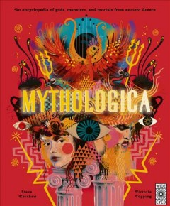Mythologica / An Encyclopedia of Gods, Monsters, and Mortals from Ancient Greece