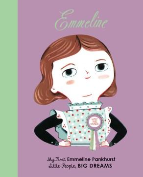 Emmeline : Emmeline Pankhurst / text, Lisbeth Kaiser ; illustrations, Ana Sanfelippo.