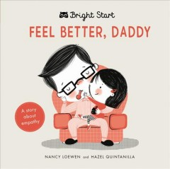 Feel Better Daddy : A Story About Empathy