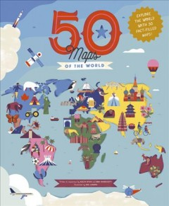 50 maps of the world / written and researched by Kalya Ryan and Ben Handicott ; illustrated by Sol Linero.
