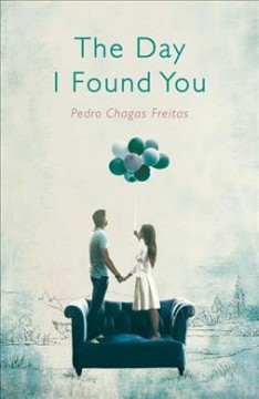 The day I found you / Pedro Chagas Freitas ; translated by Daniel Hahn.