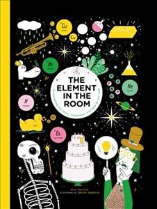 The element in the room : investigating the atomic ingredients that make up your home / Mike Barfield ; illustrated by Lauren Humphrey.