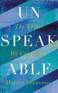 Unspeakable : The Things We Cannot Say