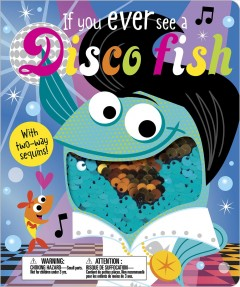 If you ever see a disco fish / illustrated by Stuart Lynch ; written by Rosie Greening.