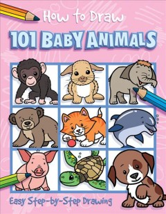 How to draw 101 baby animals : easy step-by-step drawing / designed and illustrated by Barry Green.