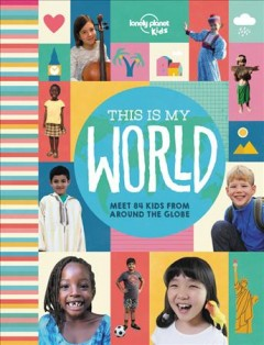 This is my world. Meet 84 Kids from Around the Globe