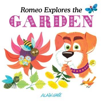 Romeo explores the garden / Alain Grée.