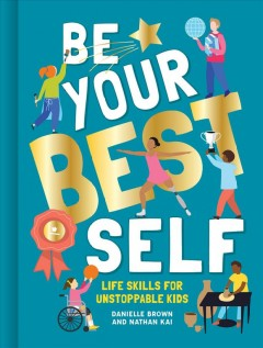 Be Your Best Self : Life Skills for Unstoppable Kids