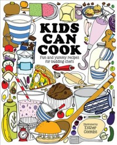 Kids can cook : fun and yummy recipes for budding chefs / illustrated by Esther Coombs.