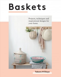 Baskets : Projects, Techniques and Inspirational Designs for You and Your Home