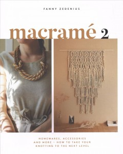 Macrame 2 : Accessories, Homewares & More ? How to Take Your Knotting to the Next Level