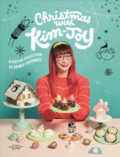 Christmas With Kim-joy : A Festive Collection of Edible Cuteness