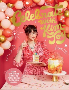 Celebrate With Kim-joy : Cute Cakes and Bakes to Make Every Occasion Joyful