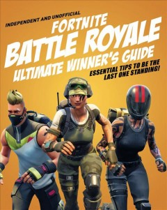 Fortnite Battle Royale ultimate winner's guide : essential tips to be the last one standing!
