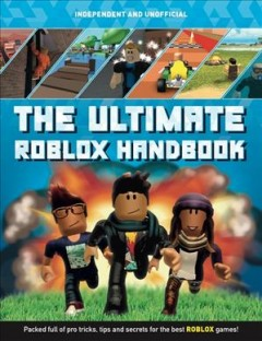 The Ultimate Roblox Handbook : Packed Full of Pro Tricks, Tips and Secrets for the Best Roblox Games!